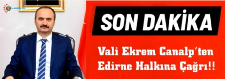 Vali Canalp'ten Edirne Halkına Çağrı!